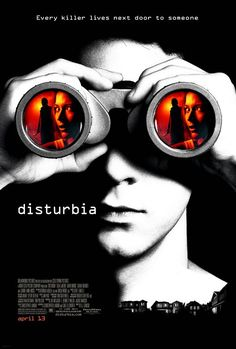 Disturbia (2007) *Director: D.J. Caruso *Writers: Christopher Landon & Carl Ellsworth
