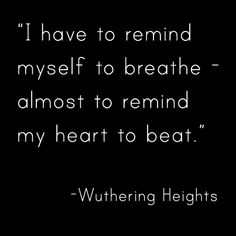 I have to remind myself to breath / Emily Bronte / Wuthering Heights - Quotes Heathcliff Wuthering Heights, Wuthering Heights Quotes, Great Quotes, Quotes To Live By, Me Quotes, Book Qoutes, Author Quotes, Music Quotes, The Words