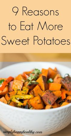 9 Reasons to Eat More Sweet Potatoes - Simply Happy Healthy