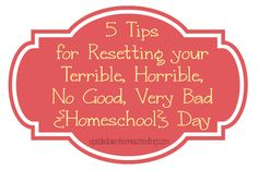5 Tips for Resetting Your Terrible, Horrible, No Good, Very Bad Homeschool Day