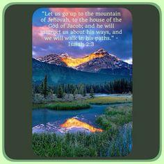 """Isaia 2:3 """" Venite, e saliamo al monte di Geova, alla casa dell'Iddio di Giacobbe; ed egli ci istruirà intorno alle sue vie, e noi certamente cammineremo nei suoi sentieri"""".  JW.ORG"""
