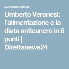 Umberto Veronesi: l'alimentazione e la dieta anticancro in 6 punti | Direttanews24