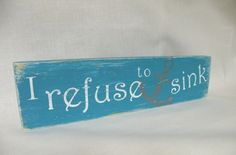 I Refuse to Sink!! Wooden teal beach sign