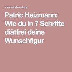 Patric Heizmann: Wie du in 7 Schritte diätfrei deine Wunschfigur