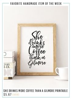 """This week's favorite handmade item is this beautiful typography print from @typohouse! """"She drinks more coffee than a Gilmore"""" Loooooooove. (affil)"""