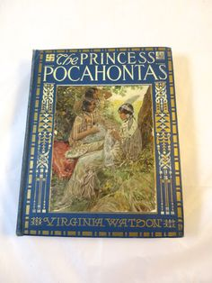 Antique Book The Princess Pocahontas by Virginia Watson 1916 First Edition Illustrated by George Wharton Edwards Blue Pictorial Boards First Edition 1916  Published by Philadelphia Penn Publishing Co.  Hardcover w/ no dust jacket   Color Plates  306 pages  Juvenile literature  Powhatan Women  Biography: Pocahantas, d. 1617   Red Black Title Pages  Gilt blocked, decorated Blue cloth binding  Color illustration on front panel   Size: 7.5 x 9.5 inches   Condition: Binding cracked at front b...