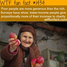poor people are more generous than the rich. WTF FUN FACTS HOME / See MORE TAGGED/ awesome FACTS (source)