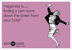 Happiness is....... finding a yarn store down the street from your hotel.