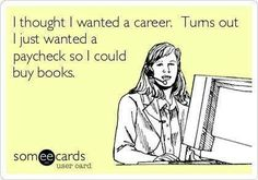 Can my career be buying books? That would be nice. | Book humor | Reading | Book love