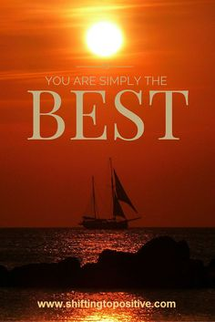 You are simply the BEST http://www.shiftingtopositive.com