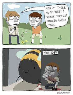 Them bees are getting bigger every year - funny Owlturd Comics, Funny Comics, The Funny, Funny Shit, Funny Stuff, Crazy Funny, Memes Humor, Funny Memes, The Awkward Yeti