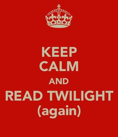 KEEP CALM AND READ TWILIGHT (again)
