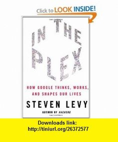 In The Plex How Google Thinks, Works, and Shapes Our Lives (9781416596585) Steven Levy , ISBN-10: 1416596585  , ISBN-13: 978-1416596585 ,  , tutorials , pdf , ebook , torrent , downloads , rapidshare , filesonic , hotfile , megaupload , fileserve
