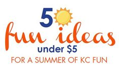 50 Fun Ideas Under $5 for a Summer of KC Fun - KC Parent - June 2014 - Kansas City