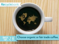 Tip 28: Choose fair trade or organic coffee to help the environment!    #green #fairtrade #humanrights #earth