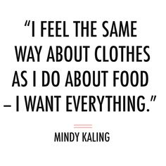 Mindy Kaling quote via Quotes To Live By, Me Quotes, Funny Quotes, Funny Fashion Quotes, Fashion Humor, Style Quotes, Humor Quotes, Funny Shopping Quotes, Ootd Quotes