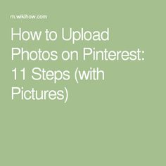 How to Upload Photos on Pinterest: 11 Steps (with Pictures)