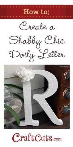 Create Your Own Shabby Chic Doily Letter | CraftCuts.com