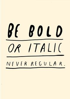 """This image plays on the different types of weights and styles for fonts. The words """"Be Bold"""" are written in a heavy, black line, while the italic line has a slant to it Words Quotes, Me Quotes, Motivational Quotes, Inspirational Quotes, Quotes Positive, Daily Quotes, Great Quotes, Quotes To Live By, Smart Quotes"""