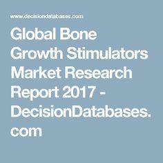Global Bone Growth Stimulators Market Research Report 2017 - DecisionDatabases.com