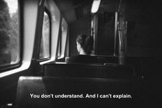 You don't understand, and I can't explain. -Sad Quotes, Alone, Sad Quotes, Movie Quotes, Life Quotes, Daily Quotes, Self Hate Quotes, Sorry Quotes, Heartbreak Quotes, Hurt Quotes, The Words
