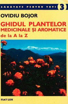 Ghidul plantelor-medicinale-si-aromatice-de-la-a-la-z Fiat Lux, Digital Magazine, Natural Remedies, Fails, Health Tips, Herbalism, Author, Reading, Nature