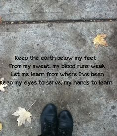keep the earth below my feet | would love this mumford & sons song! The first line would be an amazing tattoo on my foot!