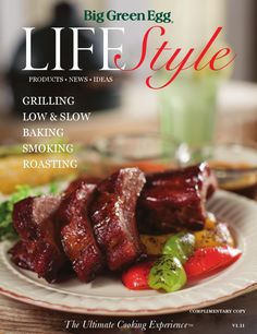 Big Green Egg Lifestyle, chef profiles, product highlights and more