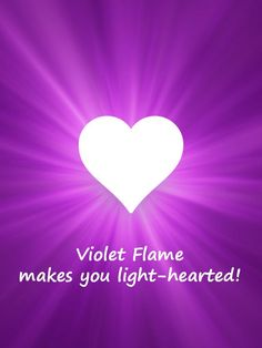 Violet Flame makes you light-hearted!