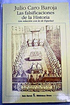LAS FALSIFICACIONES DE LA HISTORIA (EN RELACIÓN CON LA DE ESPAÑA). Julio Caro Baroja. Localización: 946/CAR/fal