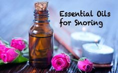 Proven Essential Oils for Snoring - Healthy Focus