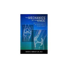 Mechanics of the Knee : How to Defeat Arthritis and Improve Mobility Without Surgery (Paperback) (Jr.