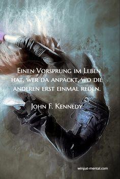 Einen Vorsprung im Leben hat, wer da anpackt, wo die anderen erst einmal reden.  John F. Kennedy / winpat-mental.com