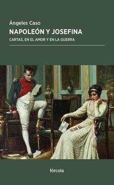Napoleón y Josefina : cartas, en el amor y en la guerra / [compiladas y traducidas por] Ángeles Caso