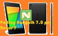 UNIVERSO NOKIA: Porting Nougath Android 7.0 per tablet Nexus 7