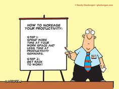 How to increase productivity spend more time at your work space and less time at productivity seminars get back to work!