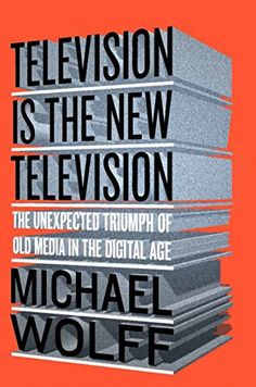Amazon.com: Television Is the New Television: The Unexpected Triumph of Old Media In the Digital Age (9781591848134): Michael Wolff: Books