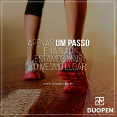 Fitness Motivação: Apenas um passo e já não estamos mais no mesmo lugar. https://www.duopen.com.br/