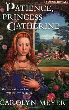 """Patience, Princess Catherine"" by Carolyn Meyer.  A book for pre-teen girls exploring the life of limbo Catherine of Aragon led between her marriage to Prince Arthur and her marriage to Henry VIII."