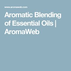Aromatic Blending of Essential Oils | AromaWeb