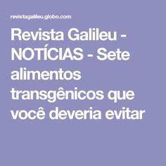 Revista Galileu - NOTÍCIAS - Sete alimentos transgênicos que você deveria evitar
