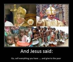 Well this proves the Pope is a greedy jerk off.