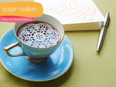What the what?!  Edible sugar doilies for your teacup!  Very fancy.