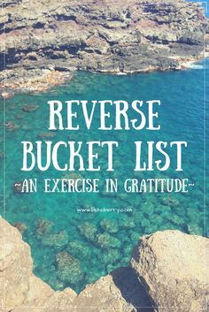 We've all heard about Bucket Lists. But how about a reverse bucket list?