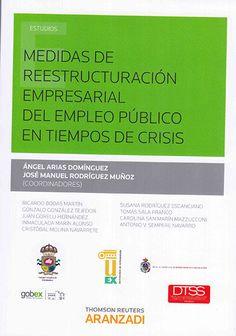 Medidas de reestructuración empresarial del empleo público en tiempos de crisis / Ángel Arias Domínguez, José Manuel Rodríguez Muñoz (coordinadores). - 2015