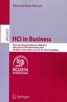 HCI in Business: First International Conference, HCIB 2014, Held as Part of HCI International 2014, Heraklion, Crete, Greece, June 22-27, 2014, Proceedings
