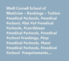 Weill Cornell School of Medicine – Rankings – Tuition #medical #schools, #medical #school, #list #of #medical #schools, #carribbean #medical #schools, #medical #school #rankings, #top #medical #schools, #best #medical #schools, #medical #school #requirements, #medical #school #admissions, #uk #medical #schools, #medical #school #scholarships, #chicago #medical #school, #medical #schools #in #the #united #states, #graduate #medical #school, #international #medical #schools, #michigan #medical…