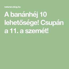 A banánhéj 10 lehetősége! Csupán a 11. a szemét!