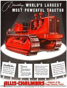 World's Most Powerful Tractor - 1947 Antique Tractors, Vintage Tractors, Old Tractors, Old Farm Equipment, Heavy Equipment, Vintage Advertisements, Vintage Ads, Earth Moving Equipment, Allis Chalmers Tractors