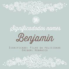 Significado dos nomes : Benjamin Nome deriva do hebraico Benyamin, junção das palavras ben que significa filho e yamin, que significa mão direita. Assim Benjamim significa filho da mão direita, ou seja, da felicidade.